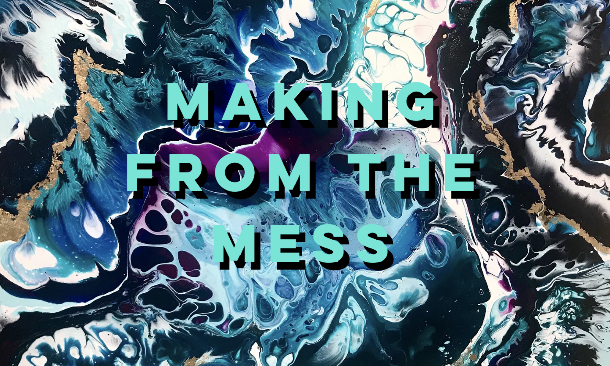 Making From The Mess